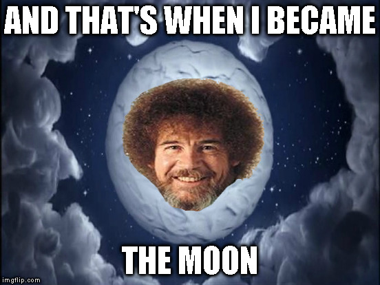 AND THAT'S WHEN I BECAME THE MOON | made w/ Imgflip meme maker
