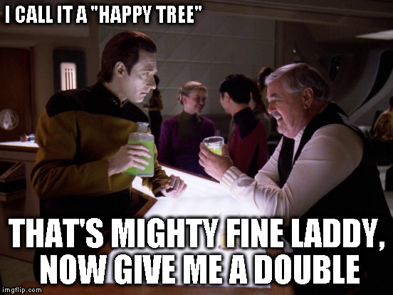 "I CALL IT A ""HAPPY TREE"" THAT'S MIGHTY FINE LADDY, NOW GIVE ME A DOUBLE 