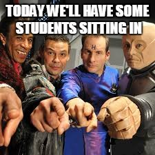 youuuuuuuuu | TODAY WE'LL HAVE SOME STUDENTS SITTING IN | image tagged in youuuuuuuuu | made w/ Imgflip meme maker