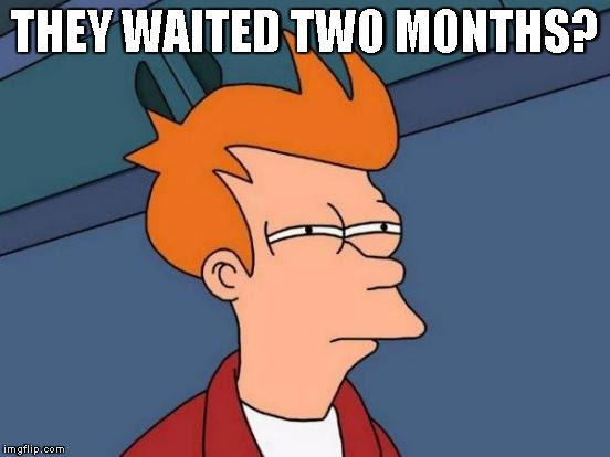 Futurama Fry Meme | THEY WAITED TWO MONTHS? | image tagged in memes,futurama fry | made w/ Imgflip meme maker