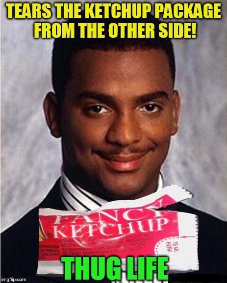Carlton Banks Thug Life | TEARS THE KETCHUP PACKAGE FROM THE OTHER SIDE! THUG LIFE | image tagged in carlton banks thug life,thug life,ketchup package,meme,funny memes,rebel | made w/ Imgflip meme maker