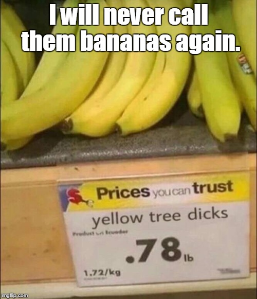 Somebody at least got reprimanded.  | I will never call them bananas again. | image tagged in bananas,funny picture,funny sign,pruduce | made w/ Imgflip meme maker