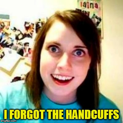 I FORGOT THE HANDCUFFS | made w/ Imgflip meme maker