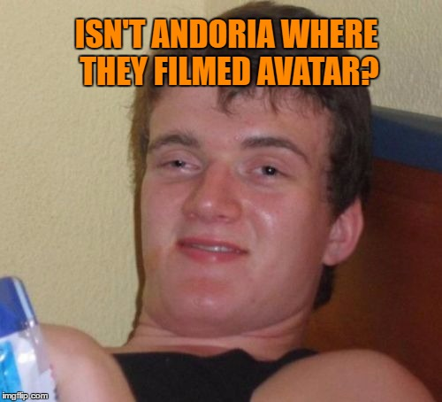 10 Guy Meme | ISN'T ANDORIA WHERE THEY FILMED AVATAR? | image tagged in memes,10 guy | made w/ Imgflip meme maker