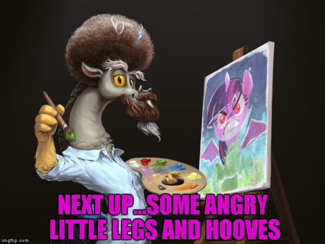 One for the Bronies... Bob Ross Week ... A Lafonso Event | NEXT UP...SOME ANGRY LITTLE LEGS AND HOOVES | image tagged in bob ross brony,memes,bob ross,bob ross week,funny,my little pony | made w/ Imgflip meme maker