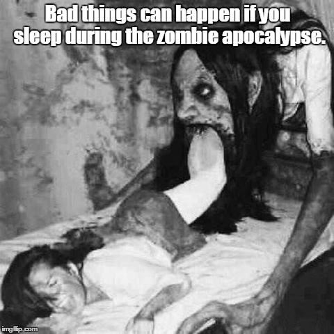 Eating People | Bad things can happen if you sleep during the zombie apocalypse. | image tagged in eating people | made w/ Imgflip meme maker