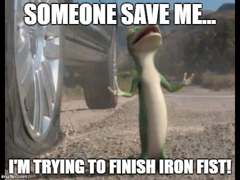 Iron Fist Blues |  SOMEONE SAVE ME... I'M TRYING TO FINISH IRON FIST! | image tagged in iron fist blues | made w/ Imgflip meme maker