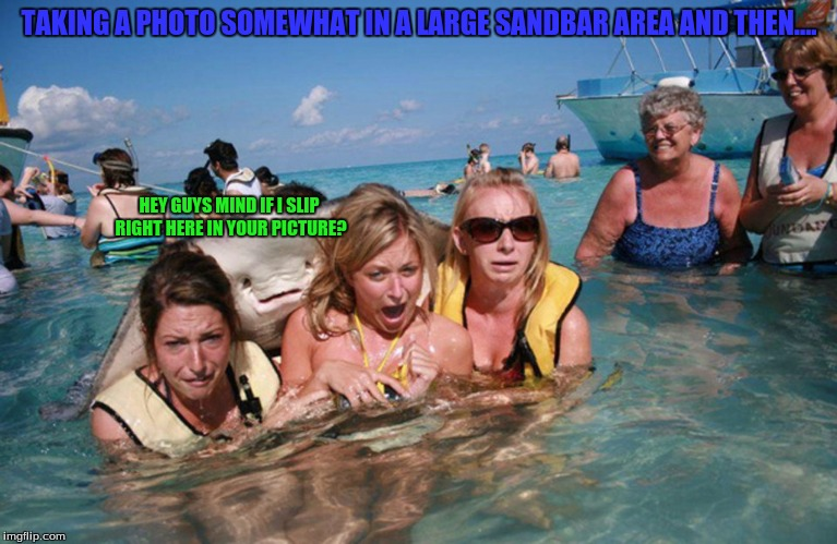Another photobomb by a sea animal(it's a stingray) | TAKING A PHOTO SOMEWHAT IN A LARGE SANDBAR AREA AND THEN.... HEY GUYS MIND IF I SLIP RIGHT HERE IN YOUR PICTURE? | image tagged in photobombs,stingray photobomb | made w/ Imgflip meme maker