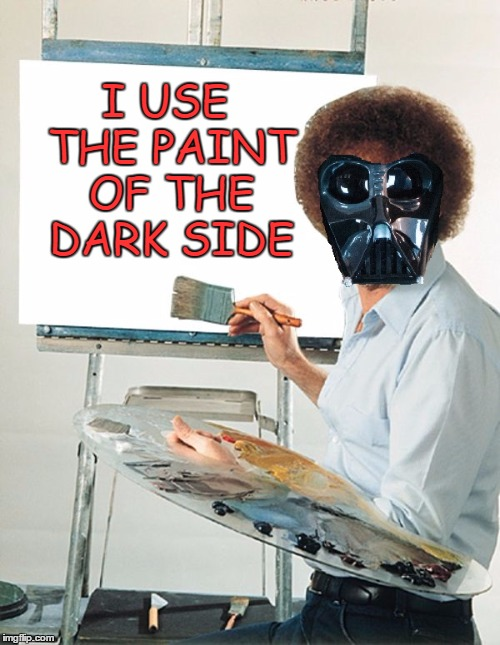 I USE THE PAINT OF THE DARK SIDE | made w/ Imgflip meme maker