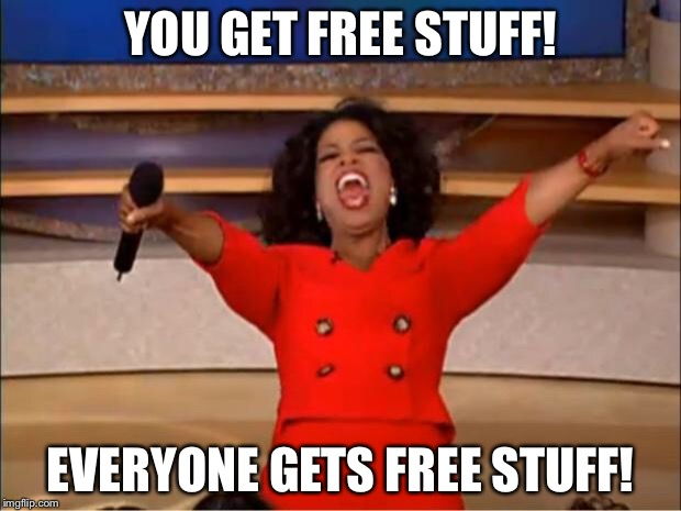 Oprah You Get A Meme | YOU GET FREE STUFF! EVERYONE GETS FREE STUFF! | image tagged in memes,oprah you get a | made w/ Imgflip meme maker