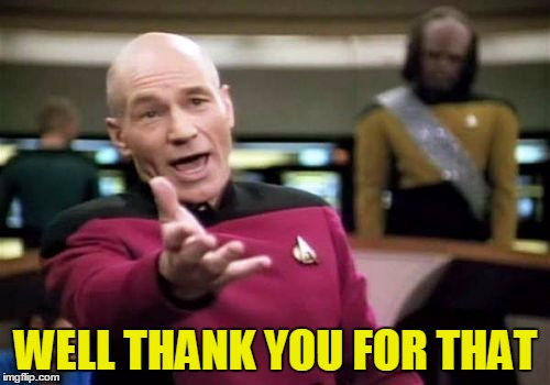 Picard Wtf Meme | WELL THANK YOU FOR THAT | image tagged in memes,picard wtf | made w/ Imgflip meme maker