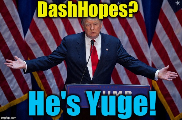 DashHopes? He's Yuge! | made w/ Imgflip meme maker