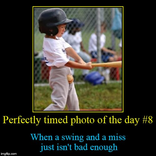 Perfectly timed photo # 8 | Perfectly timed photo of the day #8 | When a swing and a miss just isn't bad enough | image tagged in funny,demotivationals,perfectly timed photo,tammyfaye | made w/ Imgflip demotivational maker