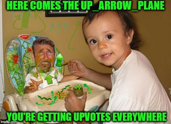 More Upvotes & Green Memes please. An Opan_Irl Event  | HERE COMES THE UP_ARROW_PLANE YOU'RE GETTING UPVOTES EVERYWHERE | image tagged in upvote week,seriously wtf,upvote party,imgflip community,memes | made w/ Imgflip meme maker