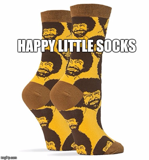 Happy little socks  | HAPPY LITTLE SOCKS | image tagged in bob ross week,bob ross meme,bob ross,socks,bob ross socks,happy little trees | made w/ Imgflip meme maker
