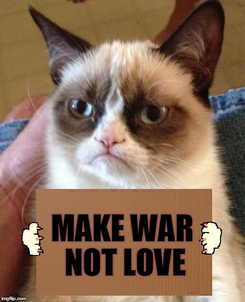 MAKE WAR NOT LOVE | made w/ Imgflip meme maker