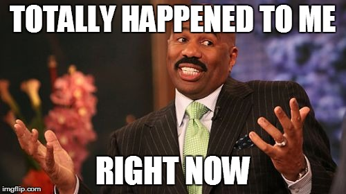 Steve Harvey Meme | TOTALLY HAPPENED TO ME RIGHT NOW | image tagged in memes,steve harvey | made w/ Imgflip meme maker