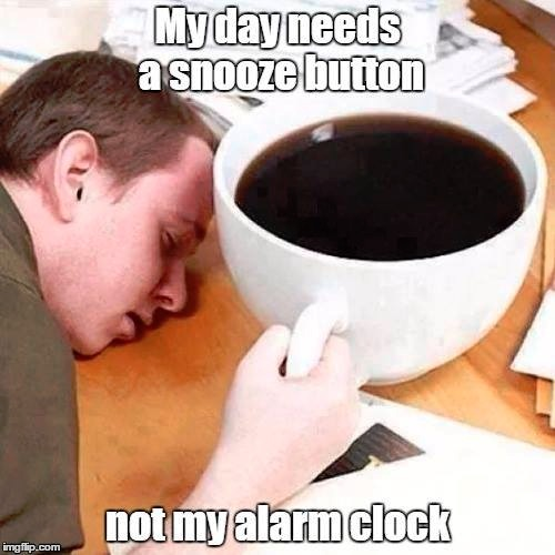 Snooze | image tagged in morning,snooze,alarm | made w/ Imgflip meme maker