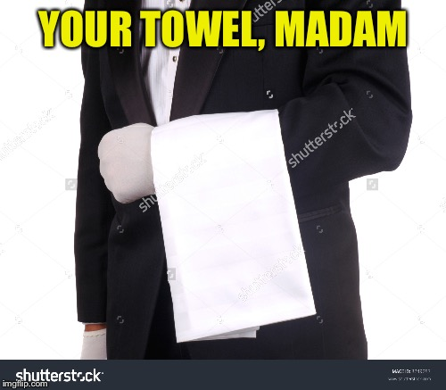 YOUR TOWEL, MADAM | made w/ Imgflip meme maker