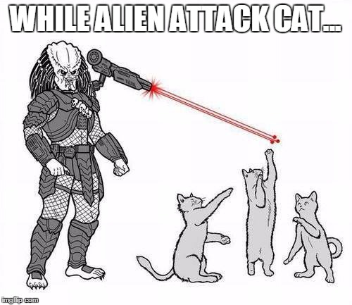 WHILE ALIEN ATTACK CAT... | made w/ Imgflip meme maker