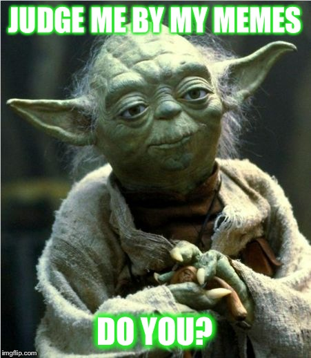 Jedi Master Yoda | JUDGE ME BY MY MEMES DO YOU? | image tagged in jedi master yoda | made w/ Imgflip meme maker