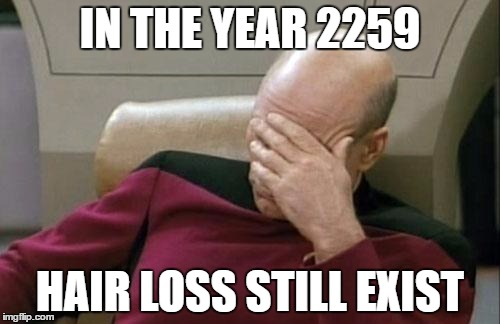 Captain Picard Facepalm Meme | IN THE YEAR 2259 HAIR LOSS STILL EXIST | image tagged in memes,captain picard facepalm | made w/ Imgflip meme maker