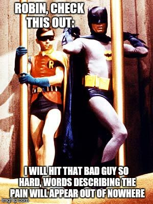 Batman Pole | ROBIN, CHECK THIS OUT: I WILL HIT THAT BAD GUY SO HARD, WORDS DESCRIBING THE PAIN WILL APPEAR OUT OF NOWHERE | image tagged in batman pole | made w/ Imgflip meme maker