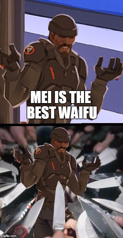 Mei is the best waifu | MEI IS THE BEST WAIFU | image tagged in overwatch,memes,funny memes | made w/ Imgflip meme maker
