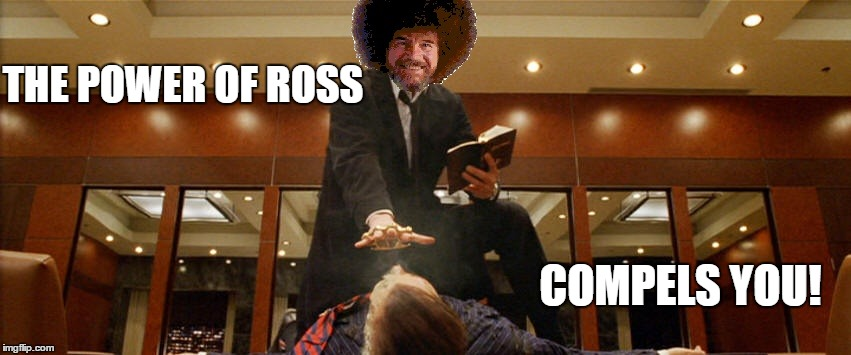 Bob fights demons in his spare time?? - Bob Ross week a Lafonso event! | THE POWER OF ROSS COMPELS YOU! | image tagged in ross compels you,bob ross week,bob ross meme,bob ross compels you to paint | made w/ Imgflip meme maker