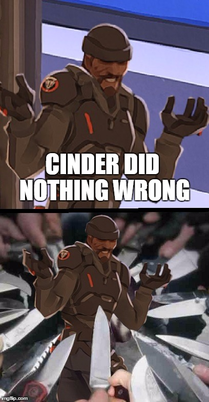 Cinder did nothing wrong | CINDER DID NOTHING WRONG | image tagged in rwby,overwatch,memes | made w/ Imgflip meme maker