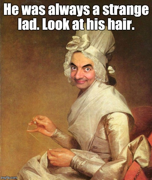 Mr. Bean | He was always a strange lad. Look at his hair. | image tagged in mr bean | made w/ Imgflip meme maker