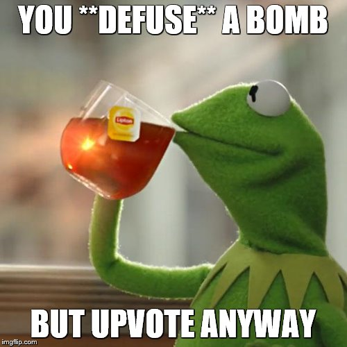 But Thats None Of My Business Meme | YOU **DEFUSE** A BOMB BUT UPVOTE ANYWAY | image tagged in memes,but thats none of my business,kermit the frog | made w/ Imgflip meme maker