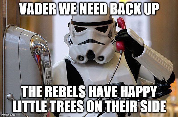 VADER WE NEED BACK UP THE REBELS HAVE HAPPY LITTLE TREES ON THEIR SIDE | made w/ Imgflip meme maker
