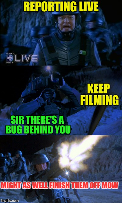 REPORTING LIVE SIR THERE'S A BUG BEHIND YOU KEEP FILMING MIGHT AS WELL FINISH THEM OFF MOW | made w/ Imgflip meme maker