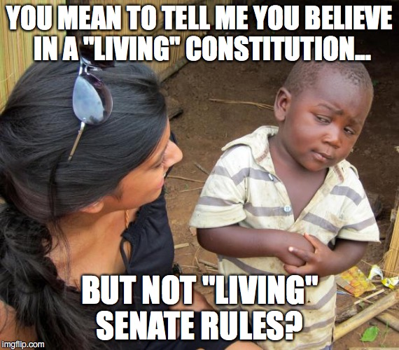 "Smells like hypocrisy to me | YOU MEAN TO TELL ME YOU BELIEVE IN A ""LIVING"" CONSTITUTION... BUT NOT ""LIVING"" SENATE RULES? 
