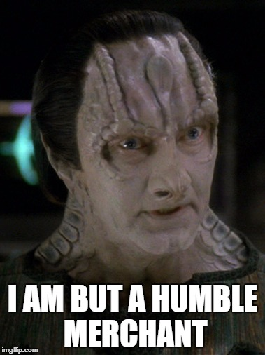 When you get complimented on something you aced. | I AM BUT A HUMBLE MERCHANT | image tagged in elim garak,vindication,recognize,star trek deep space nine,andrew robinson | made w/ Imgflip meme maker