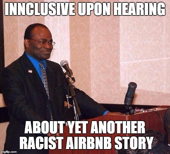 Martin Baker on podium | INNCLUSIVE UPON HEARING ABOUT YET ANOTHER RACIST AIRBNB STORY | image tagged in martin baker on podium | made w/ Imgflip meme maker