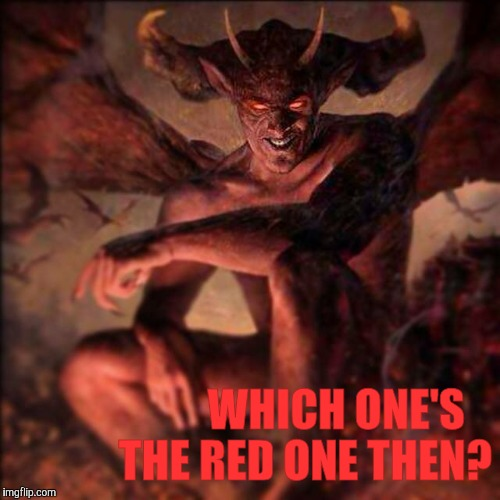 HAIL SATAN !!! ,,, | WHICH ONE'S THE RED ONE THEN? | image tagged in hail satan | made w/ Imgflip meme maker