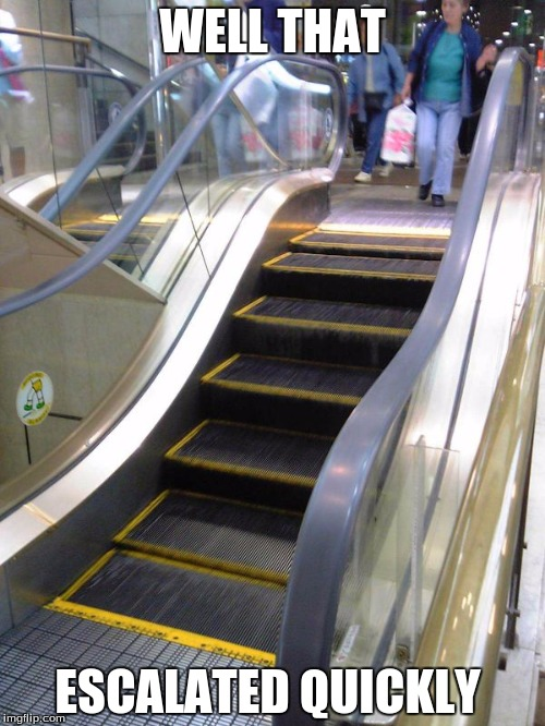 well that escalated quickly meme escalator