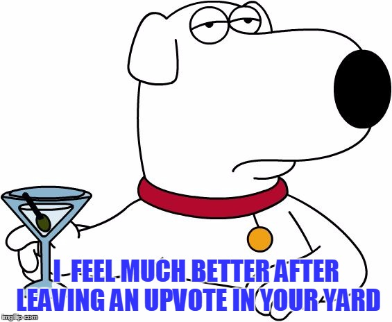 Family Guy Brian | I  FEEL MUCH BETTER AFTER LEAVING AN UPVOTE IN YOUR YARD | image tagged in family guy brian | made w/ Imgflip meme maker