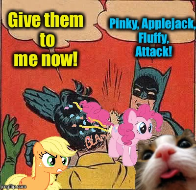 Batman Slapping Robin Meme | Give them to me now! Pinky, Applejack, Fluffy, Attack! | image tagged in memes,batman slapping robin | made w/ Imgflip meme maker