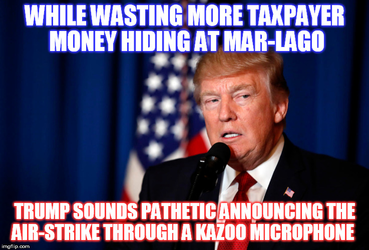 President Kazoo!  | WHILE WASTING MORE TAXPAYER MONEY HIDING AT MAR-LAGO TRUMP SOUNDS PATHETIC ANNOUNCING THE AIR-STRIKE THROUGH A KAZOO MICROPHONE | image tagged in donald trump | made w/ Imgflip meme maker