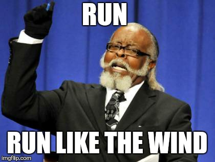 Too Damn High Meme | RUN RUN LIKE THE WIND | image tagged in memes,too damn high | made w/ Imgflip meme maker