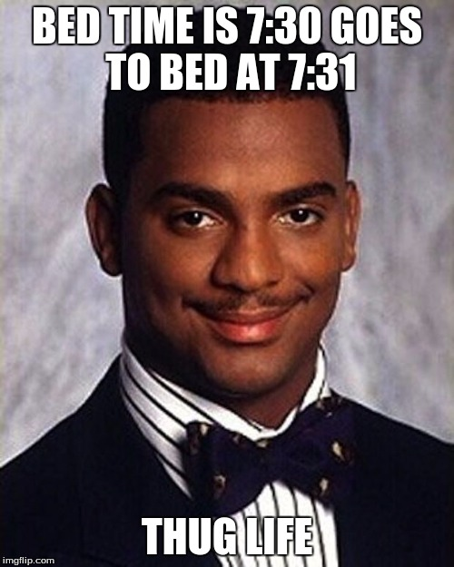 Carlton Banks Thug Life | BED TIME IS 7:30 GOES TO BED AT 7:31 THUG LIFE | image tagged in carlton banks thug life | made w/ Imgflip meme maker