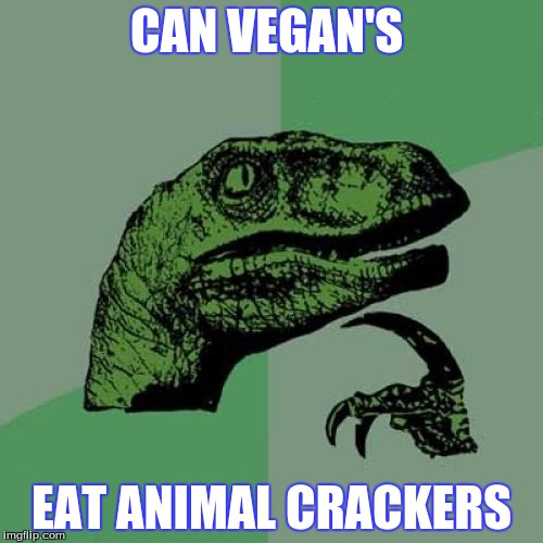 Philosoraptor Meme | CAN VEGAN'S EAT ANIMAL CRACKERS | image tagged in memes,philosoraptor | made w/ Imgflip meme maker