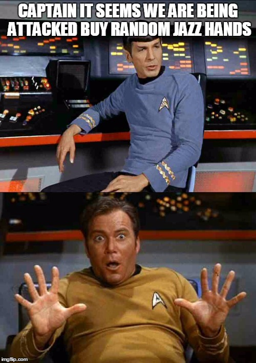 Space isnt always sparkles and glitter. | CAPTAIN IT SEEMS WE ARE BEING ATTACKED BUY RANDOM JAZZ HANDS | image tagged in kirkthebest,memes,jazz hands,star trek | made w/ Imgflip meme maker