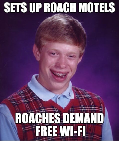 They're a little peeved about no pool or cable as well | SETS UP ROACH MOTELS ROACHES DEMAND FREE WI-FI | image tagged in memes,bad luck brian,cockroaches,roach traps | made w/ Imgflip meme maker