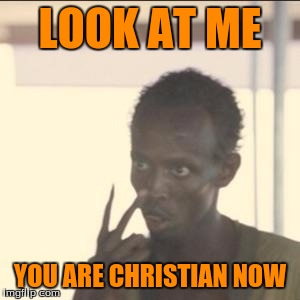 Look At Me Meme | LOOK AT ME YOU ARE CHRISTIAN NOW | image tagged in memes,look at me | made w/ Imgflip meme maker