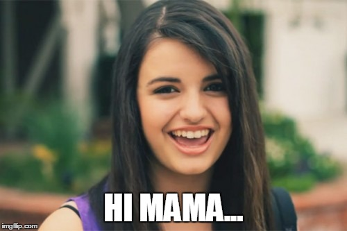 Rebecca Black | HI MAMA... | image tagged in memes,rebecca black | made w/ Imgflip meme maker