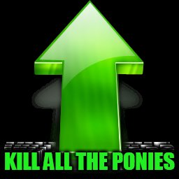 KILL ALL THE PONIES | made w/ Imgflip meme maker